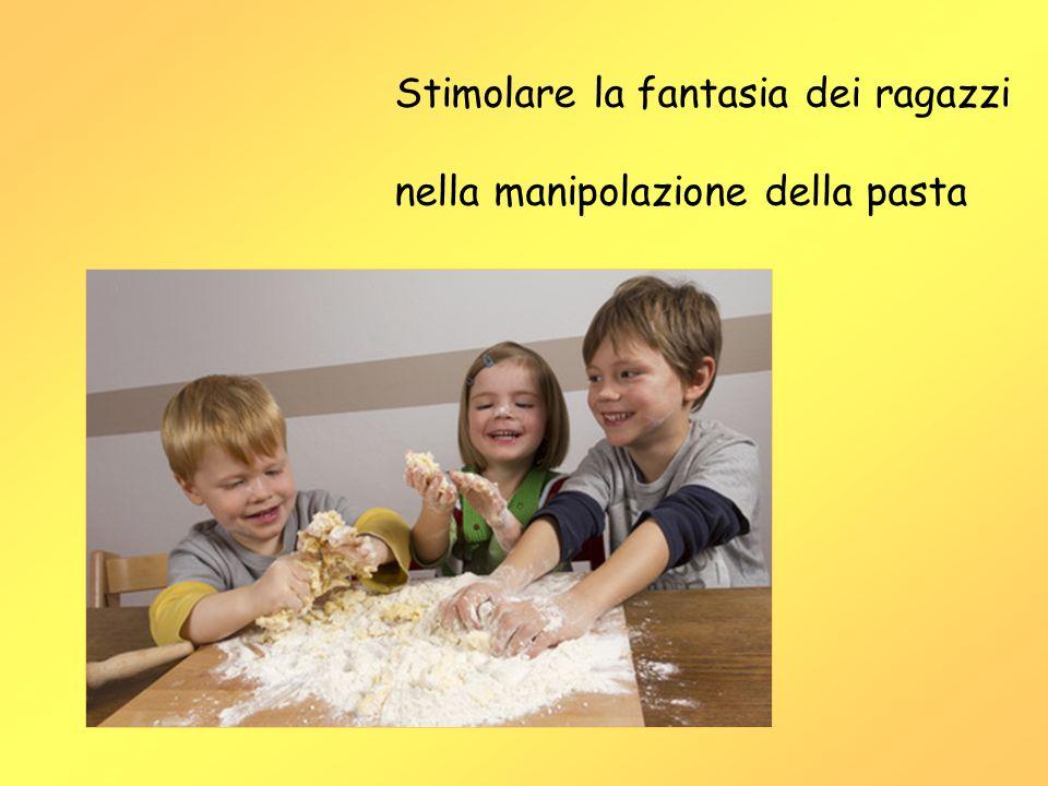 Stimolare la fantasia dei ragazzi nella manipolazione della pasta