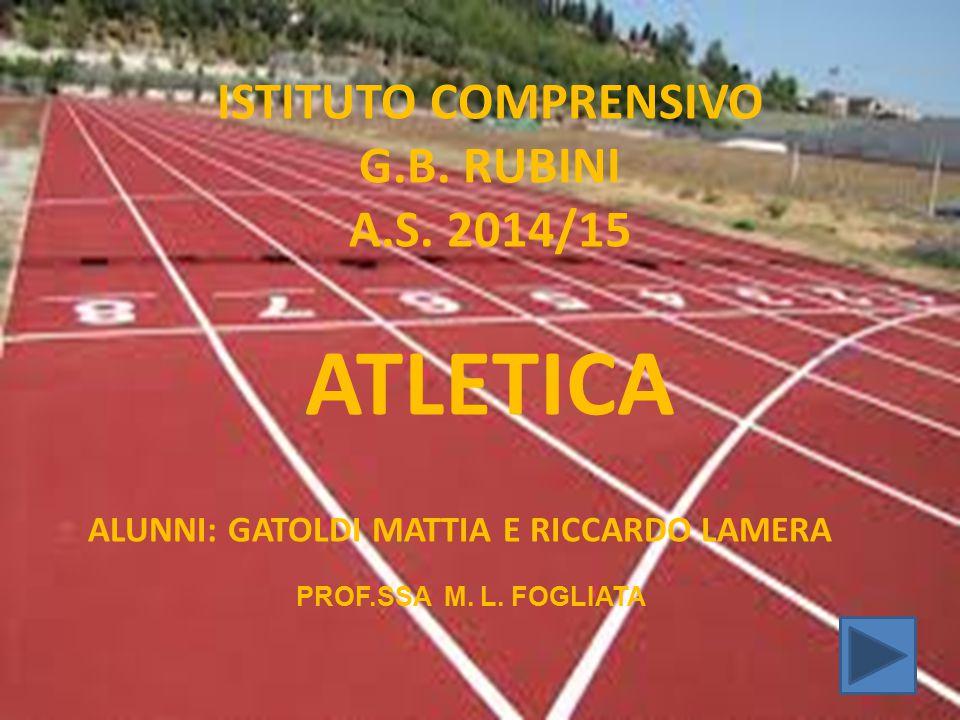 ISTITUTO COMPRENSIVO G.B. RUBINI A.S. 2014/15 ATLETICA ALUNNI: GATOLDI MATTIA E RICCARDO LAMERA PROF.SSA M. L. FOGLIATA