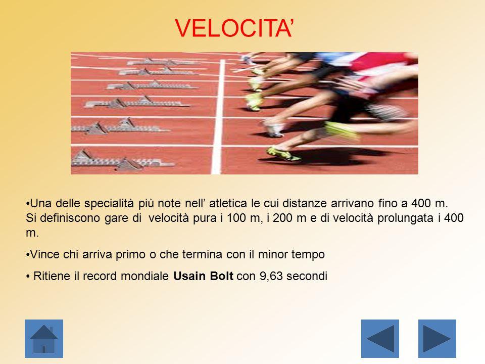 VELOCITA' Una delle specialità più note nell' atletica le cui distanze arrivano fino a 400 m. Si definiscono gare di velocità pura i 100 m, i 200 m e