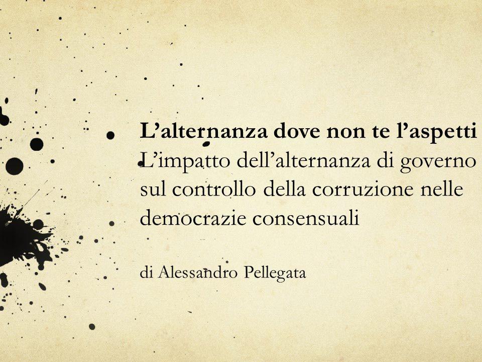 L'alternanza dove non te l'aspetti L'impatto dell'alternanza di governo sul controllo della corruzione nelle democrazie consensuali di Alessandro Pell