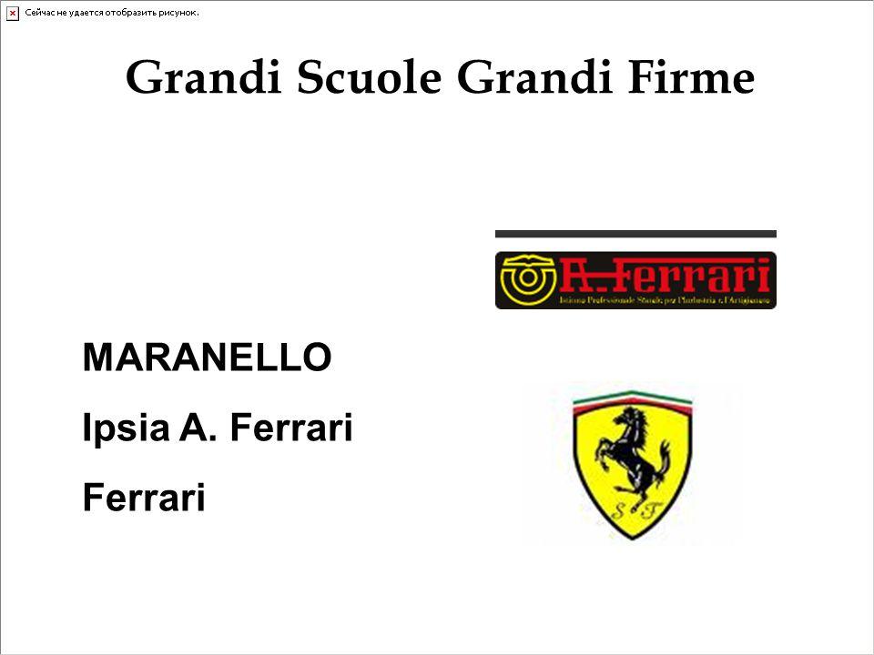 MARANELLO Ipsia A. Ferrari Ferrari Grandi Scuole Grandi Firme