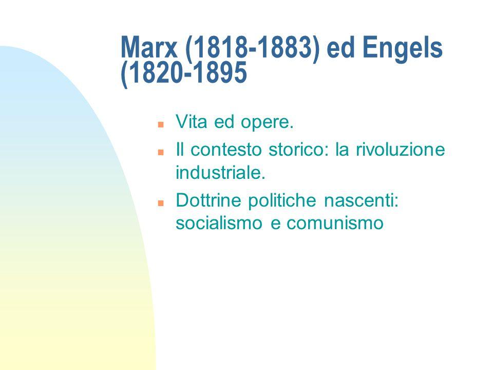 Marx (1818-1883) ed Engels (1820-1895 n Vita ed opere. n Il contesto storico: la rivoluzione industriale. n Dottrine politiche nascenti: socialismo e