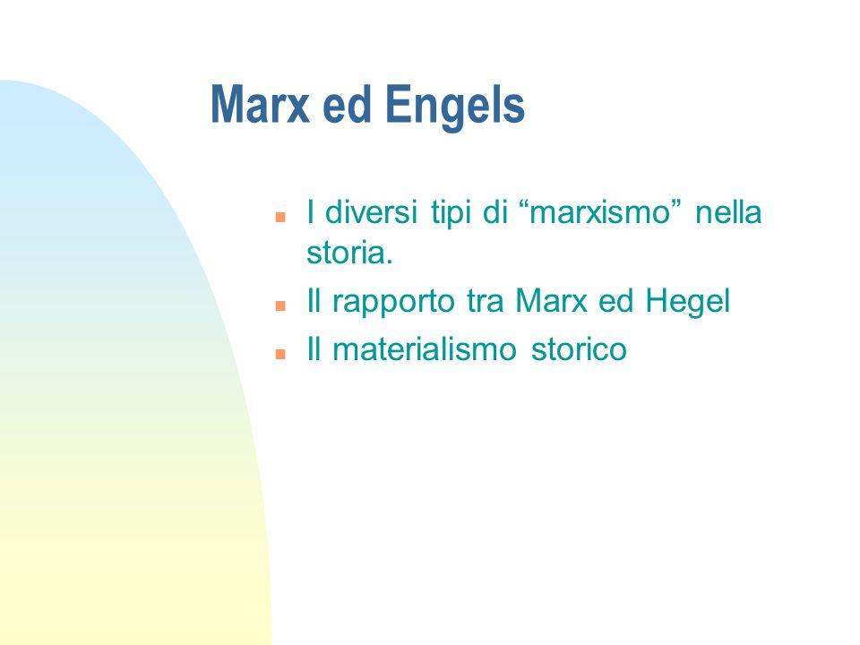 """Marx ed Engels n I diversi tipi di """"marxismo"""" nella storia. n Il rapporto tra Marx ed Hegel n Il materialismo storico"""