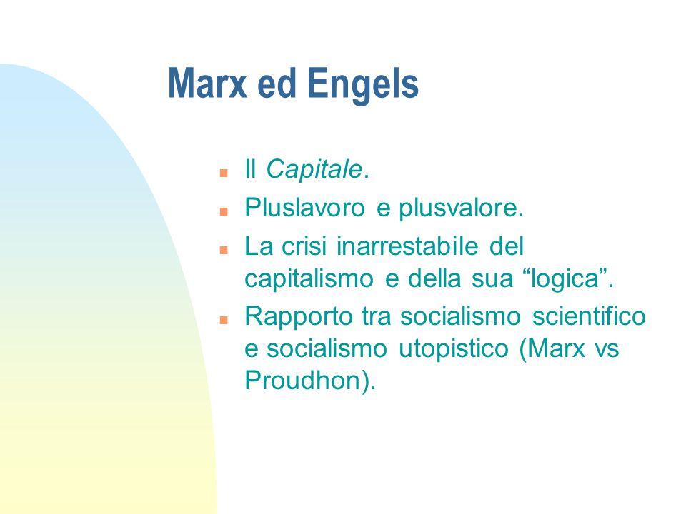 """Marx ed Engels n Il Capitale. n Pluslavoro e plusvalore. n La crisi inarrestabile del capitalismo e della sua """"logica"""". n Rapporto tra socialismo scie"""