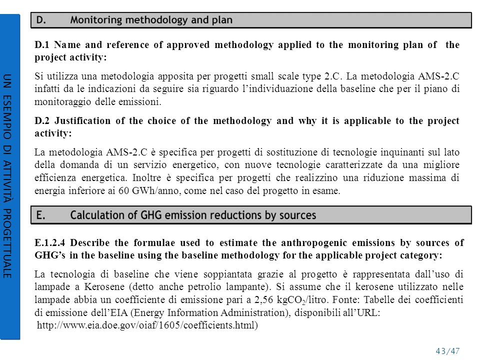 D.1 Name and reference of approved methodology applied to the monitoring plan of the project activity: Si utilizza una metodologia apposita per progetti small scale type 2.C.