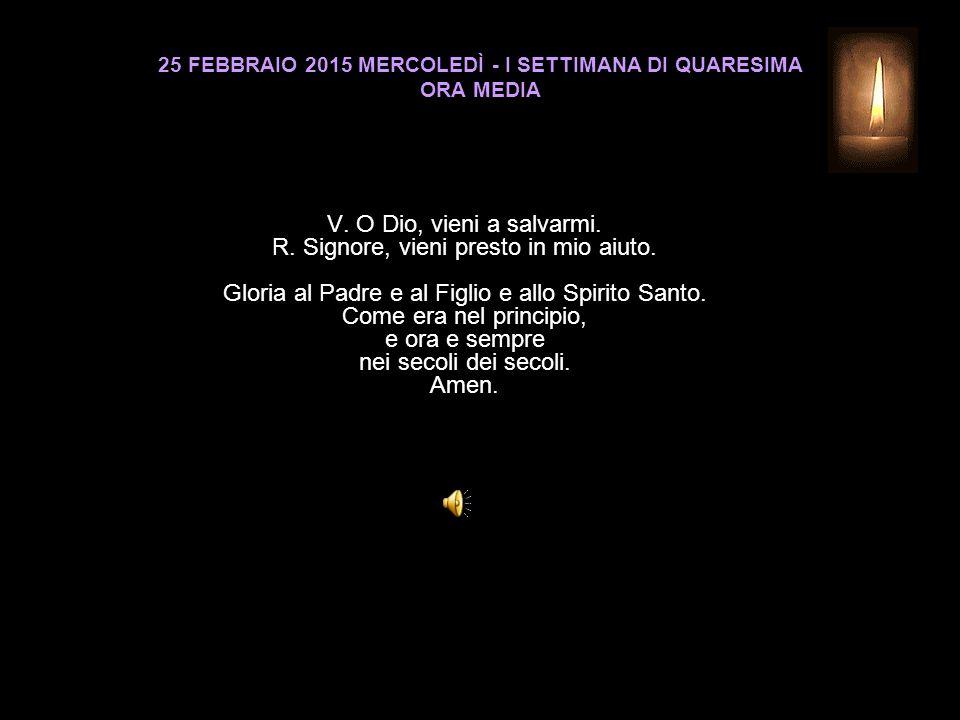 25 FEBBRAIO 2015 MERCOLEDÌ - I SETTIMANA DI QUARESIMA ORA MEDIA V.