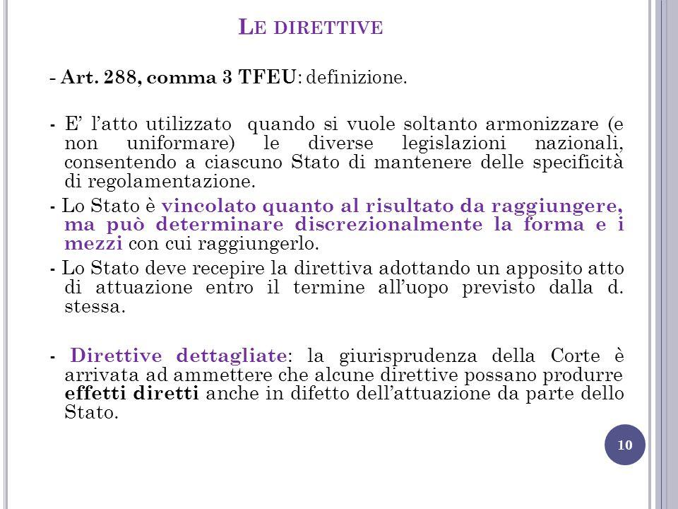 L E DIRETTIVE 10 - Art. 288, comma 3 TFEU : definizione. - E' l'atto utilizzato quando si vuole soltanto armonizzare (e non uniformare) le diverse leg