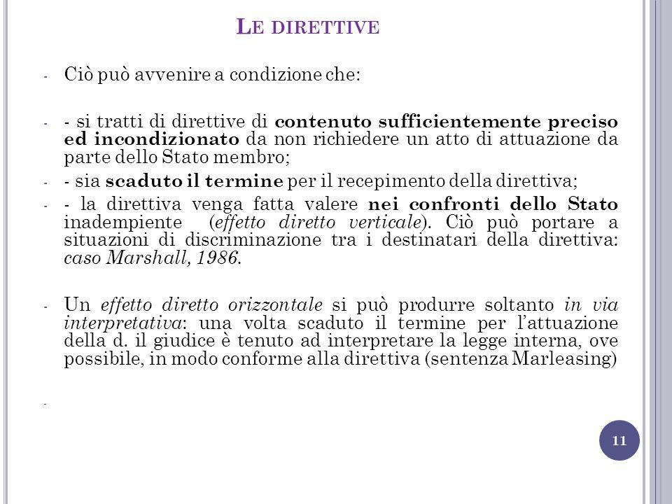 L E DIRETTIVE 11 - Ciò può avvenire a condizione che: - - si tratti di direttive di contenuto sufficientemente preciso ed incondizionato da non richie
