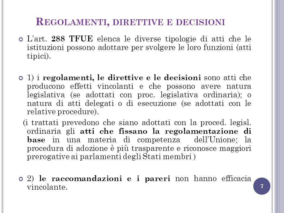 R EGOLAMENTI, DIRETTIVE E DECISIONI 8 Regolamenti, direttive e decisioni : a) devono essere adeguatamente motivati (l'assenza di motivazione comporta la loro invalidità); b) devono sempre contenere l'indicazione della rispettiva base giuridica (la norma dei trattati in base alla quale sono stati adottati); c) devono essere pubblicati nella Gazzetta Ufficiale dell'Unione europea ed entrano in vigore 20 giorni dopo la pubblicazione in GUUE o nella diversa data indicata; d) se hanno un destinatario specifico la pubblicazione in GUUE non è necessaria e acquistano efficacia dal momento della notifica al destinatario.
