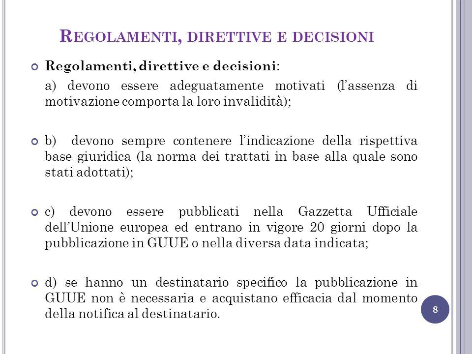 R EGOLAMENTI, DIRETTIVE E DECISIONI 8 Regolamenti, direttive e decisioni : a) devono essere adeguatamente motivati (l'assenza di motivazione comporta