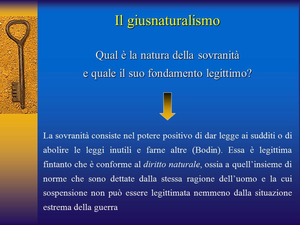 Il giusnaturalismo Qual è la natura della sovranità e quale il suo fondamento legittimo.