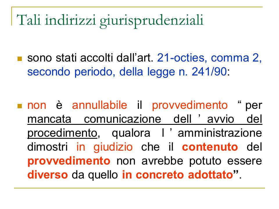 Tali indirizzi giurisprudenziali sono stati accolti dall'art. 21-octies, comma 2, secondo periodo, della legge n. 241/90: non è annullabile il provved