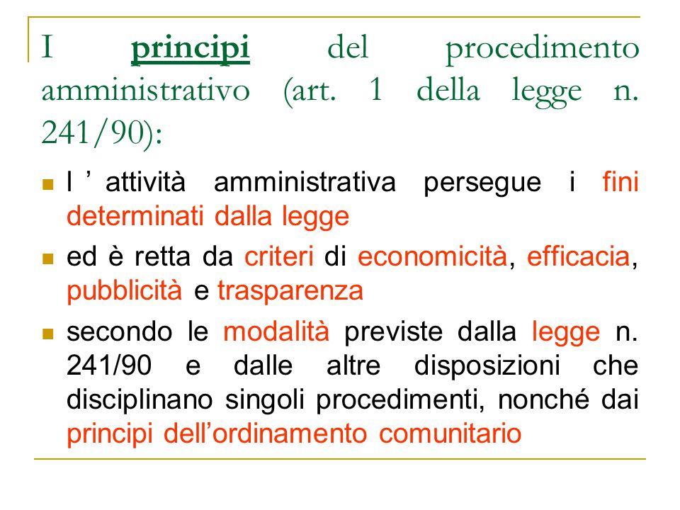 I principi del procedimento amministrativo (art. 1 della legge n. 241/90): l'attività amministrativa persegue i fini determinati dalla legge ed è rett