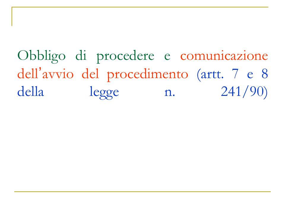 Obbligo di procedere e comunicazione dell ' avvio del procedimento (artt. 7 e 8 della legge n. 241/90)