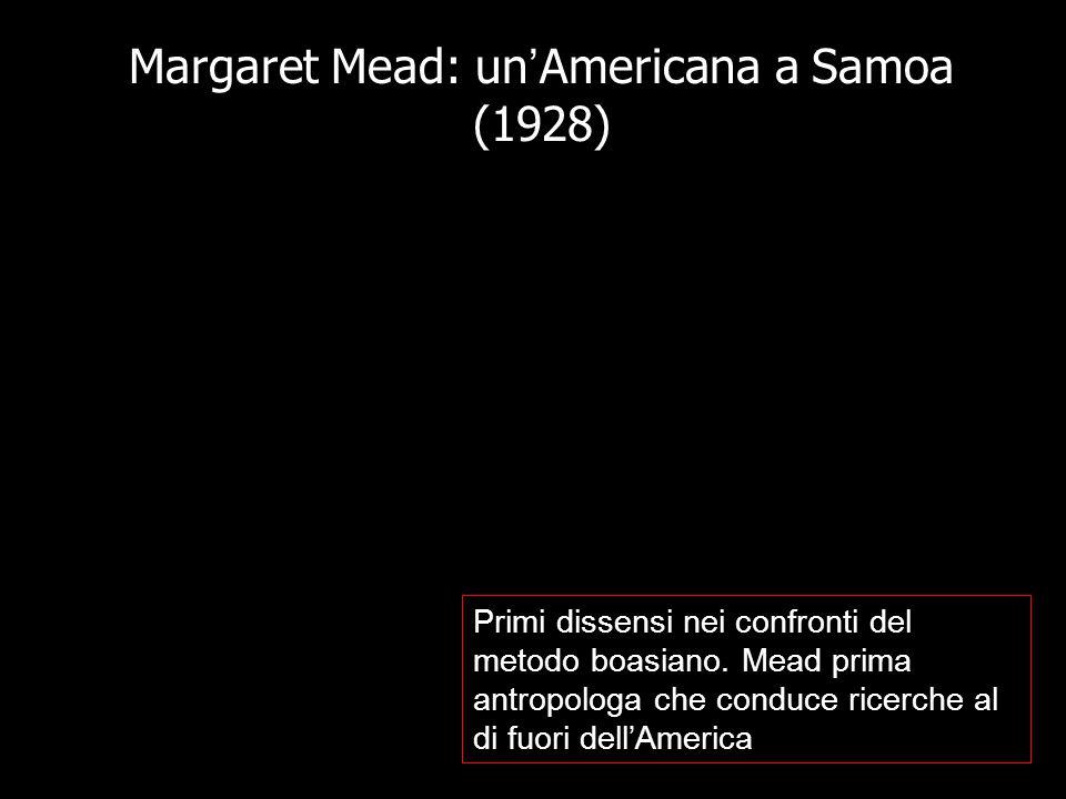 Margaret Mead: un ' Americana a Samoa (1928) Primi dissensi nei confronti del metodo boasiano.