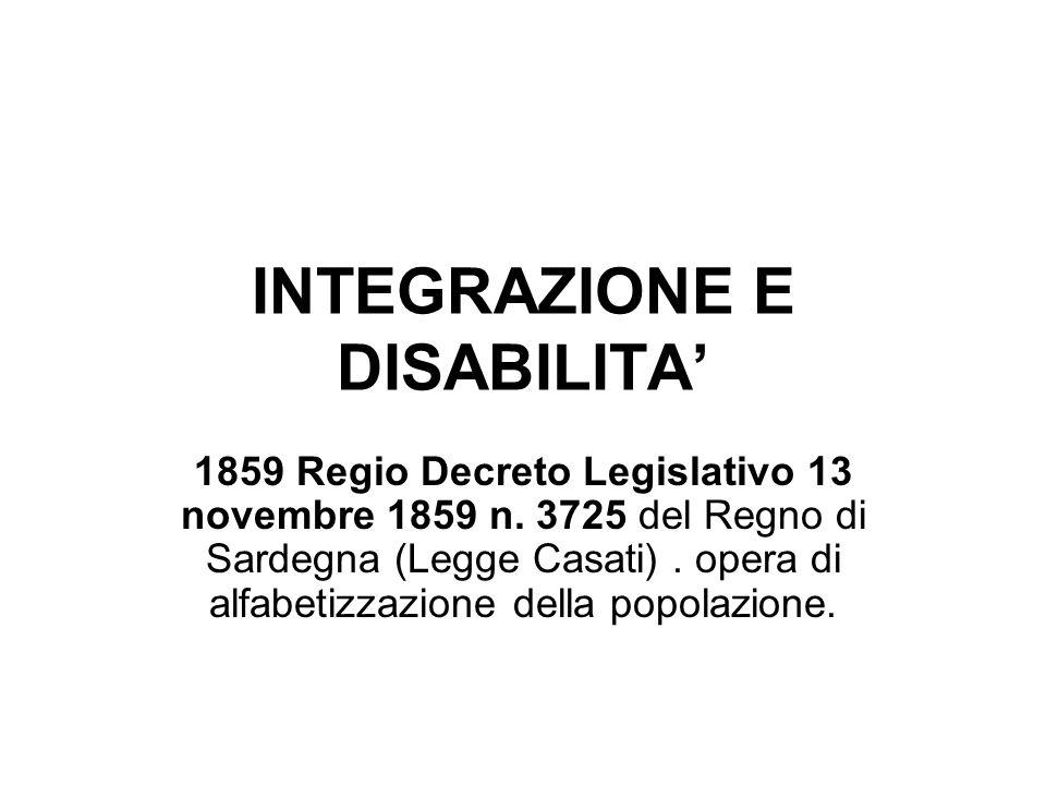 INTEGRAZIONE E DISABILITA' 1859 Regio Decreto Legislativo 13 novembre 1859 n. 3725 del Regno di Sardegna (Legge Casati). opera di alfabetizzazione del