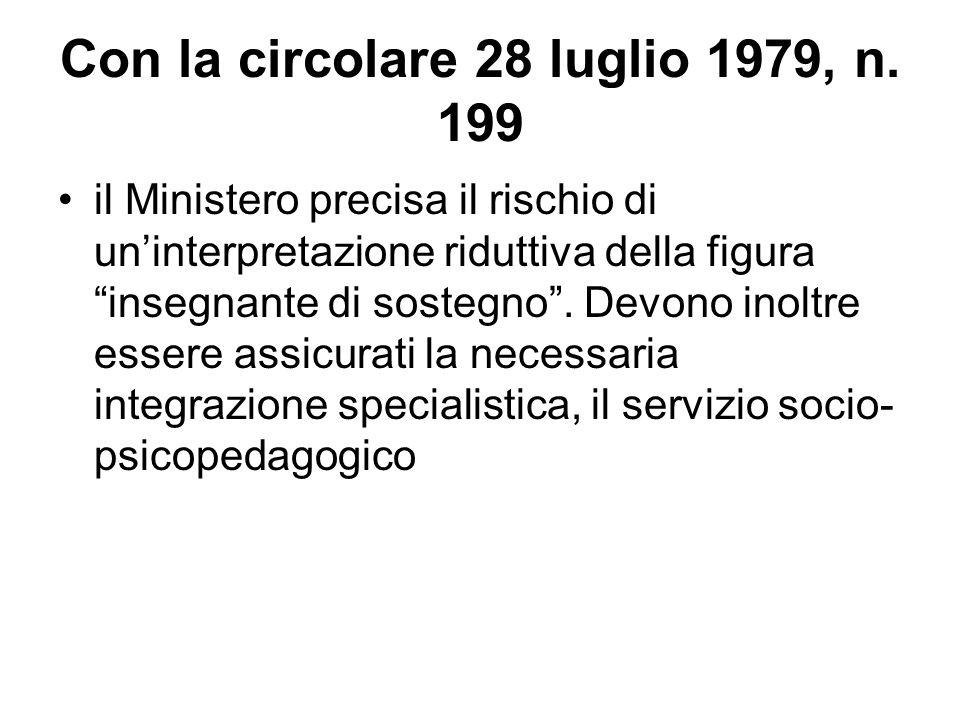 """Con la circolare 28 luglio 1979, n. 199 il Ministero precisa il rischio di un'interpretazione riduttiva della figura """"insegnante di sostegno"""". Devono"""