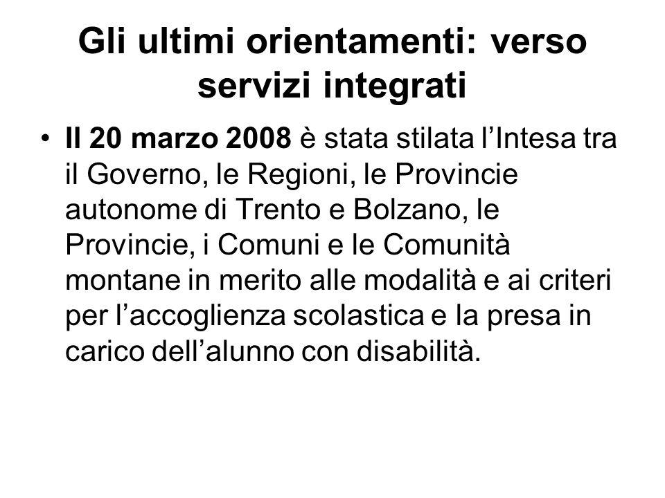 Gli ultimi orientamenti: verso servizi integrati Il 20 marzo 2008 è stata stilata l'Intesa tra il Governo, le Regioni, le Provincie autonome di Trento