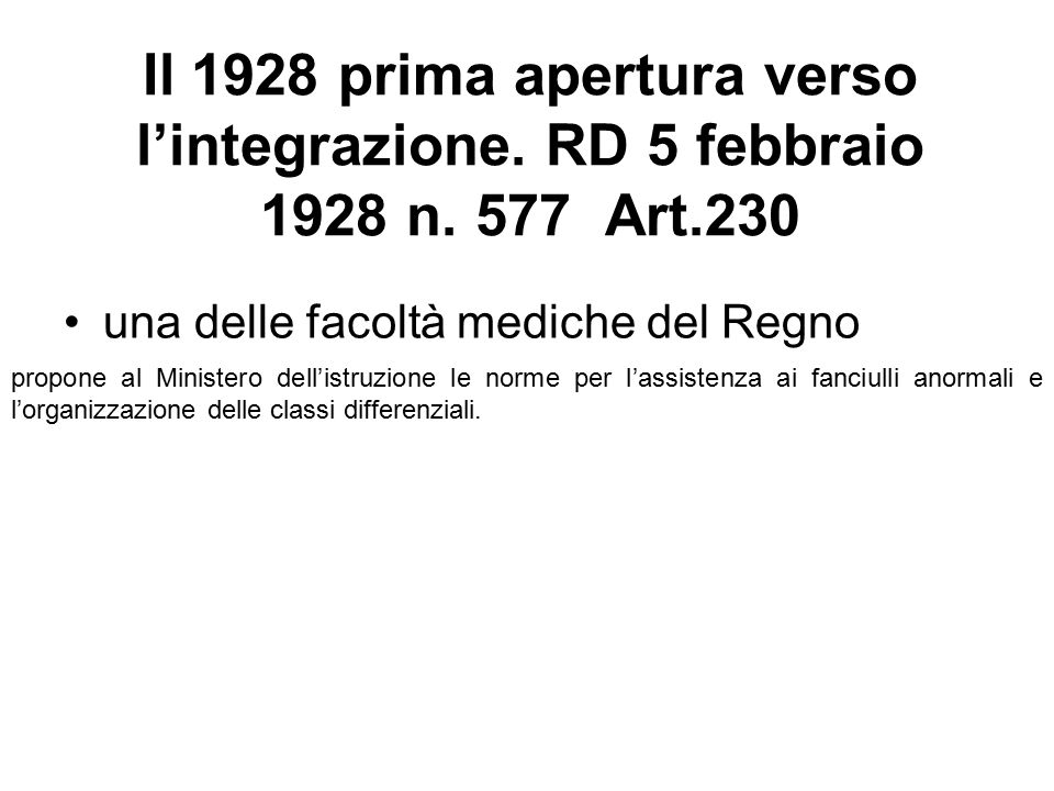 Il 1928 prima apertura verso l'integrazione. RD 5 febbraio 1928 n. 577 Art.230 una delle facoltà mediche del Regno propone al Ministero dell'istruzion