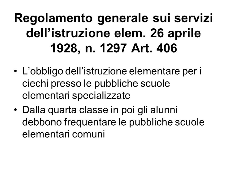 Regolamento generale sui servizi dell'istruzione elem. 26 aprile 1928, n. 1297 Art. 406 L'obbligo dell'istruzione elementare per i ciechi presso le pu