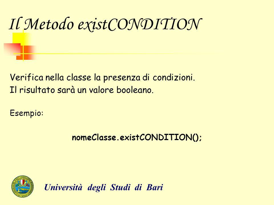 Il Metodo existCONDITION Verifica nella classe la presenza di condizioni. Il risultato sarà un valore booleano. Esempio: nomeClasse.existCONDITION();