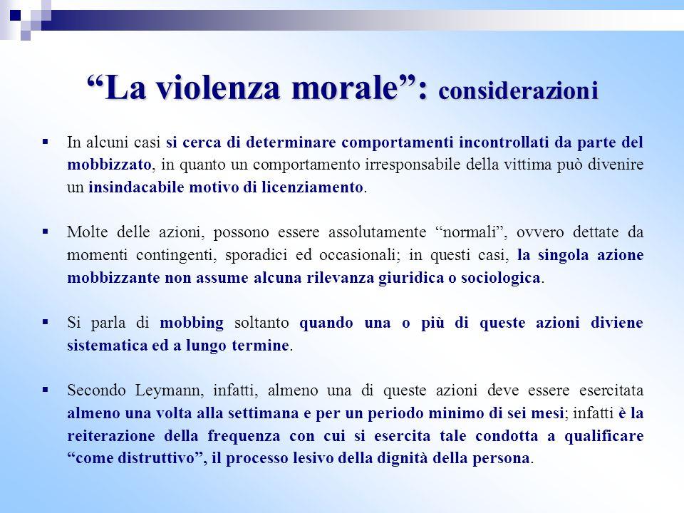"""""""La violenza morale"""": considerazioni  In alcuni casi si cerca di determinare comportamenti incontrollati da parte del mobbizzato, in quanto un compor"""
