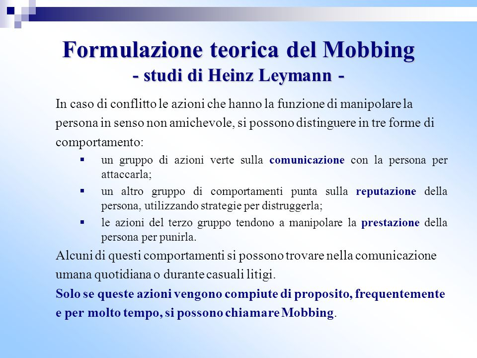 Formulazione teorica del Mobbing - studi di Heinz Leymann - In caso di conflitto le azioni che hanno la funzione di manipolare la persona in senso non