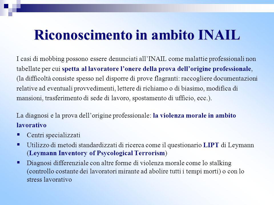 Riconoscimento in ambito INAIL I casi di mobbing possono essere denunciati all'INAIL come malattie professionali non tabellate per cui spetta al lavor