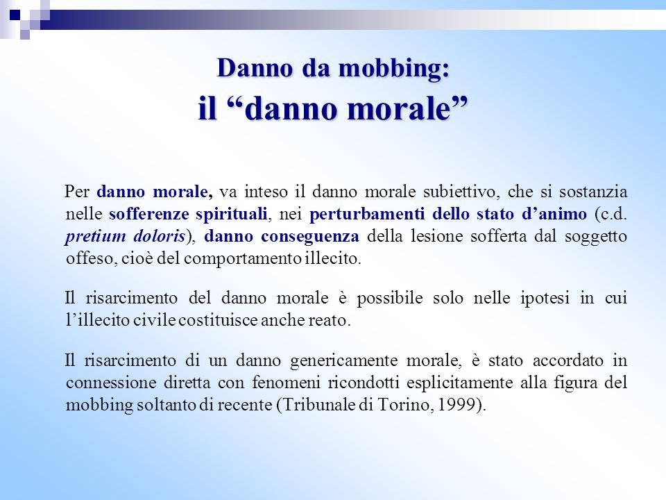 """Danno da mobbing: il """"danno morale"""" Per danno morale, va inteso il danno morale subiettivo, che si sostanzia nelle sofferenze spirituali, nei perturba"""