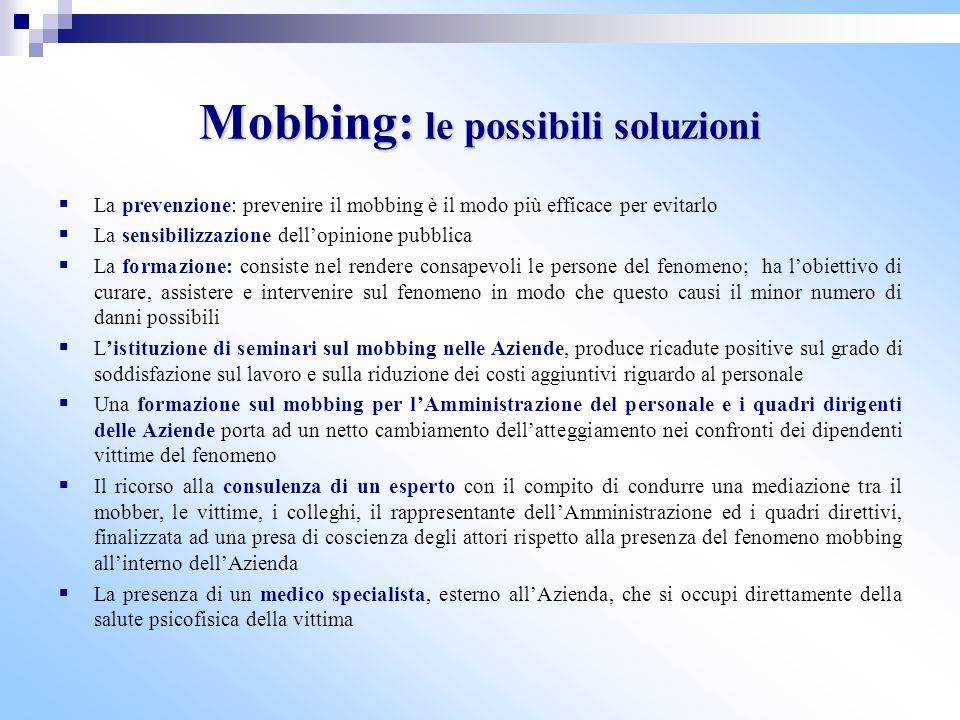 Mobbing: le possibili soluzioni  La prevenzione: prevenire il mobbing è il modo più efficace per evitarlo  La sensibilizzazione dell'opinione pubbli