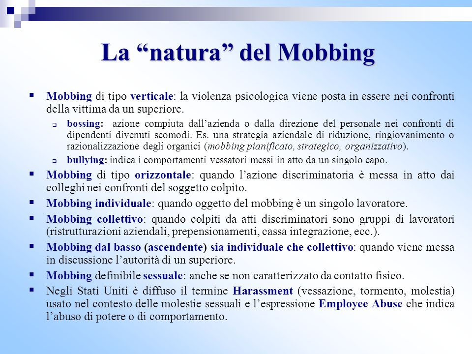 """La """"natura"""" del Mobbing  Mobbing di tipo verticale: la violenza psicologica viene posta in essere nei confronti della vittima da un superiore.  boss"""