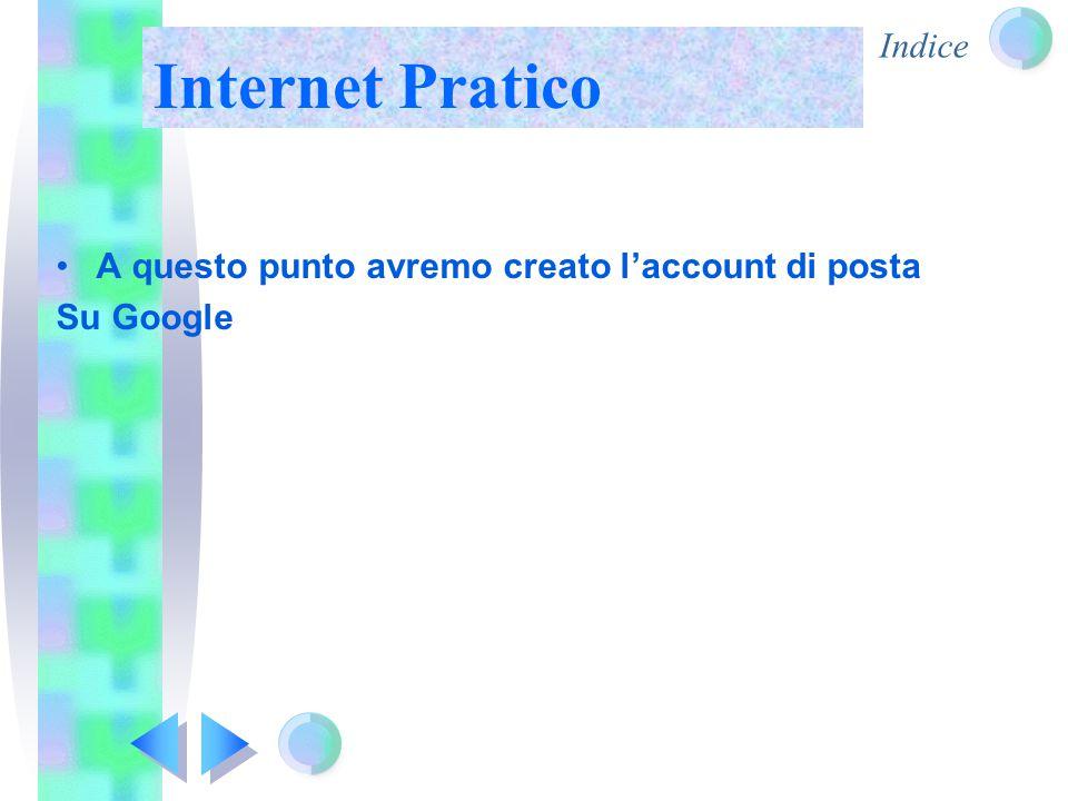 Indice Internet Pratico A questo punto avremo creato l'account di posta Su Google