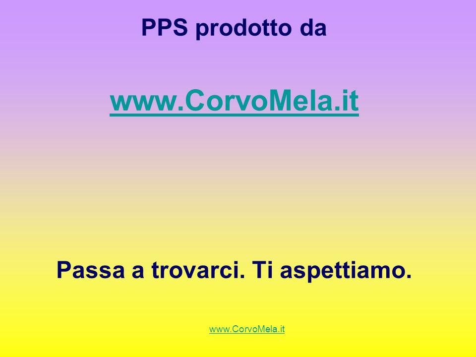 PPS prodotto da www.CorvoMela.it Passa a trovarci. Ti aspettiamo. www.CorvoMela.it