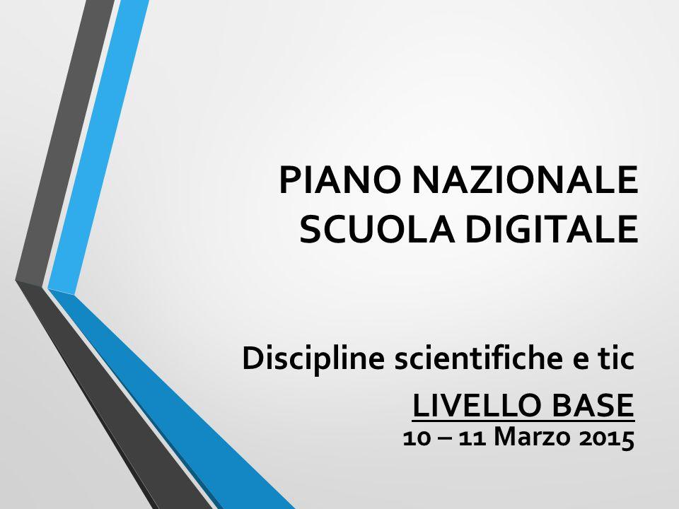 PIANO NAZIONALE SCUOLA DIGITALE Discipline scientifiche e tic LIVELLO BASE 10 – 11 Marzo 2015