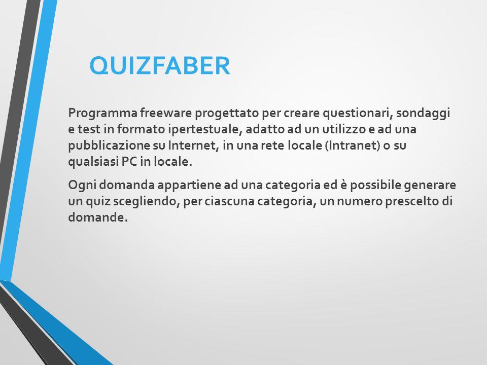 QUIZFABER Programma freeware progettato per creare questionari, sondaggi e test in formato ipertestuale, adatto ad un utilizzo e ad una pubblicazione su Internet, in una rete locale (Intranet) o su qualsiasi PC in locale.