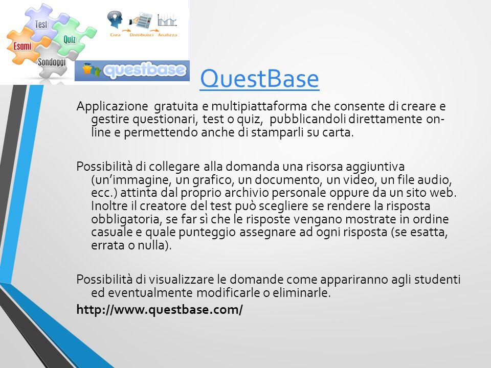 QuestBase Applicazione gratuita e multipiattaforma che consente di creare e gestire questionari, test o quiz, pubblicandoli direttamente on- line e permettendo anche di stamparli su carta.