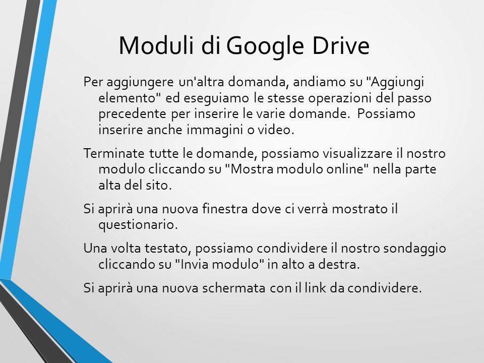 Moduli di Google Drive Per aggiungere un altra domanda, andiamo su Aggiungi elemento ed eseguiamo le stesse operazioni del passo precedente per inserire le varie domande.
