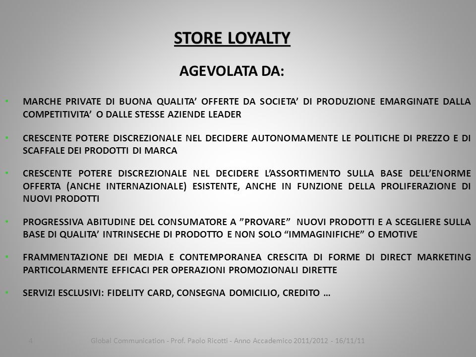 4 Global Communication - Prof. Paolo Ricotti - Anno Accademico 2011/2012 - 16/11/11 STORE LOYALTY STORE LOYALTY AGEVOLATA DA: MARCHE PRIVATE DI BUONA