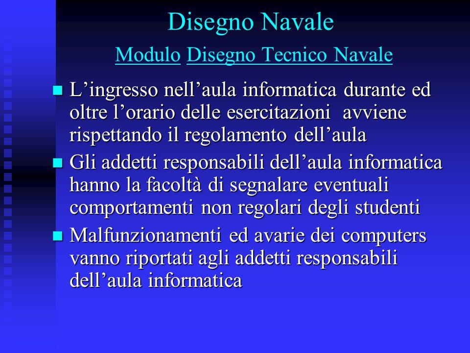 Disegno Navale Modulo Disegno Tecnico Navale L'ingresso nell'aula informatica durante ed oltre l'orario delle esercitazioni avviene rispettando il reg