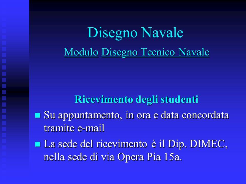 Disegno Navale Modulo Disegno Tecnico Navale Ricevimento degli studenti Su appuntamento, in ora e data concordata tramite e-mail Su appuntamento, in ora e data concordata tramite e-mail La sede del ricevimento è il Dip.