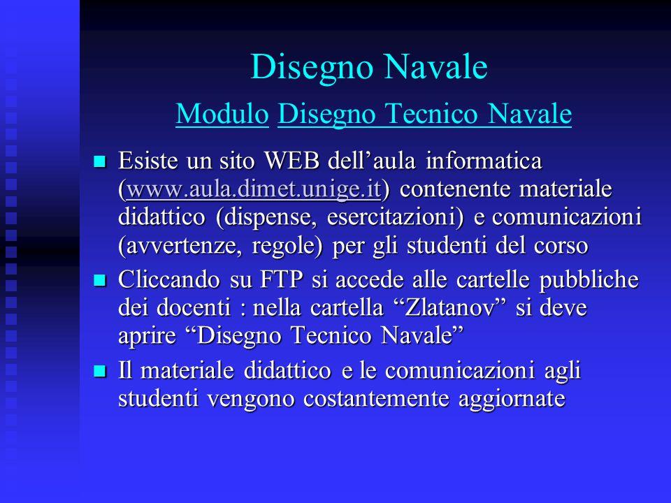 Disegno Navale Modulo Disegno Tecnico Navale Esiste un sito WEB dell'aula informatica (www.aula.dimet.unige.it) contenente materiale didattico (dispen