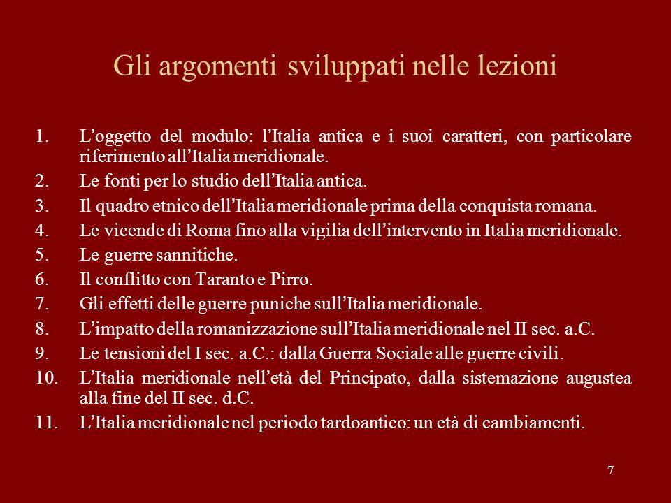 7 Gli argomenti sviluppati nelle lezioni 1.L'oggetto del modulo: l'Italia antica e i suoi caratteri, con particolare riferimento all'Italia meridionale.