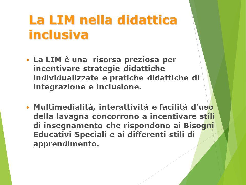 La LIM nella didattica inclusiva La LIM è una risorsa preziosa per incentivare strategie didattiche individualizzate e pratiche didattiche di integraz
