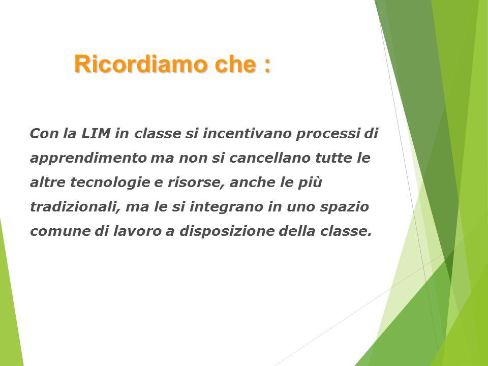 Con la LIM in classe si incentivano processi di apprendimento ma non si cancellano tutte le altre tecnologie e risorse, anche le più tradizionali, ma