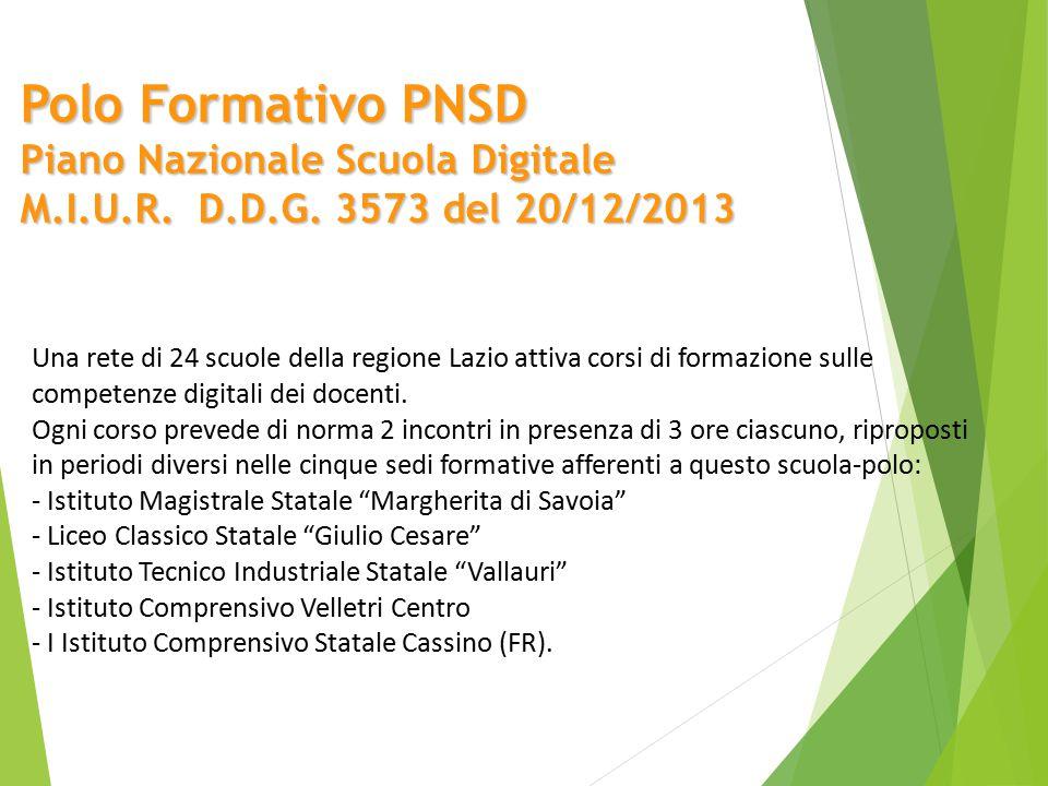 Polo Formativo PNSD Piano Nazionale Scuola Digitale M.I.U.R. D.D.G. 3573 del 20/12/2013 Una rete di 24 scuole della regione Lazio attiva corsi di form