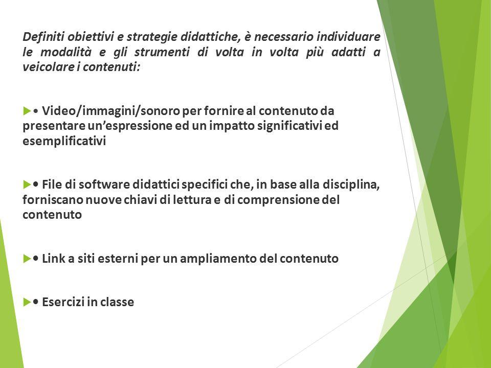 Scelta delle modalità di presentazione dei contenuti Definiti obiettivi e strategie didattiche, è necessario individuare le modalità e gli strumenti d