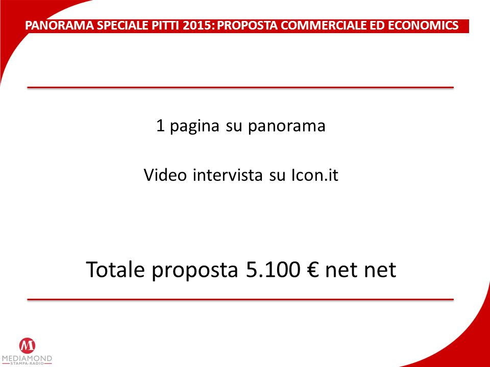 PANORAMA SPECIALE PITTI 2015: PROPOSTA COMMERCIALE ED ECONOMICS 1 pagina su panorama Video intervista su Icon.it Totale proposta 5.100 € net net