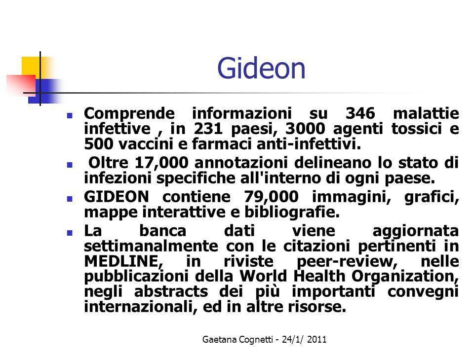 Gaetana Cognetti - 24/1/ 2011 Gideon Comprende informazioni su 346 malattie infettive, in 231 paesi, 3000 agenti tossici e 500 vaccini e farmaci anti-infettivi.