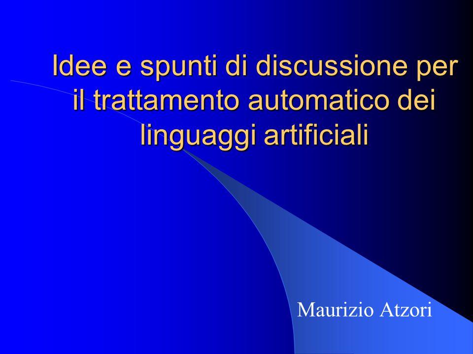 Idee e spunti di discussione per il trattamento automatico dei linguaggi artificiali Maurizio Atzori