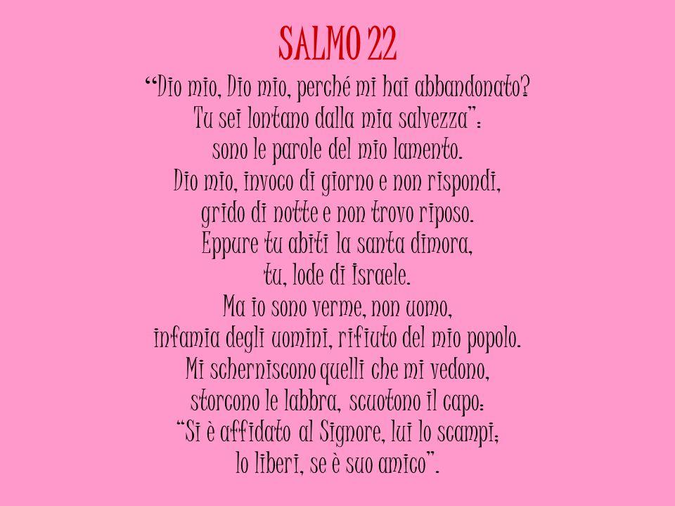 """SALMO 22 """" Dio mio, Dio mio, perché mi hai abbandonato? Tu sei lontano dalla mia salvezza"""": sono le parole del mio lamento. Dio mio, invoco di giorno"""